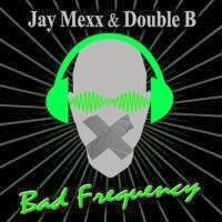 Jay Mexx & Double B - Bad Frequency