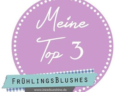 Blogparade: Meine Top 3 Frühlingsblushes