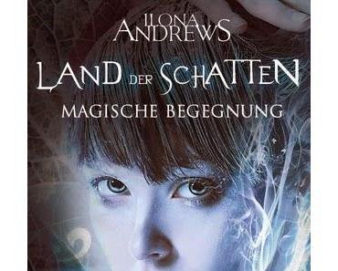 [Rezension] Land der Schatten: Magische Begegnung - Ilona Andrews