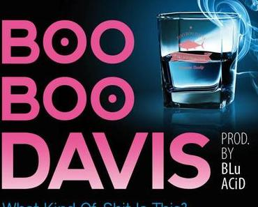 Tipp: BOO BOO DAVIS – What Kind Of Shit Is This?