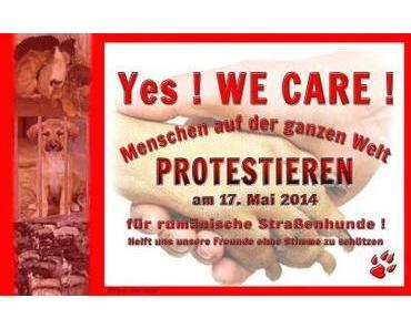 Yes ! WE CARE !  17 May 2014 International Protest - Massentötungen von Straßenhunden in Rumänien.