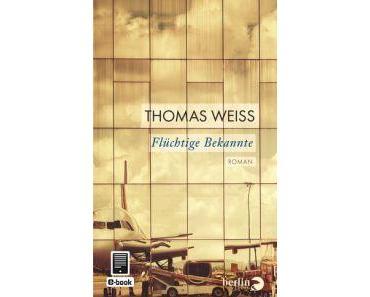 Rezension: Thomas Weiss – Flüchtige Bekannte (Berlin-Verlag, 2014)