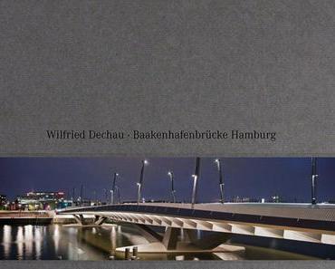 Wilfried Dechau: Bau der Baakenhafenbrücke
