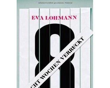 Acht Wochen verrückt - Eva Lohmann