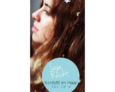 Gedichte: Konfetti im Haar von Leja Reicht