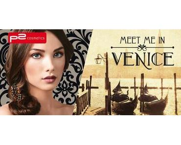 Meet me in Venice – Die neue Limited Edition von p2 cosmetics