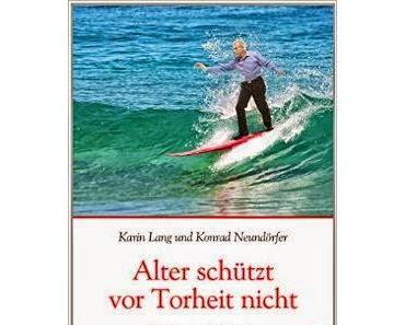 Rezension: Alter schützt vor Torheit nicht von Karin Lang und Konrad Neundörfer