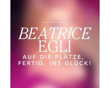 Beatrice Egli - Auf Die Plätze, Fertig, Ins Glück!