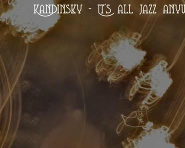 Adventskalender 2014 – Tag 18: Kandinsky – It's all Jazz anyway