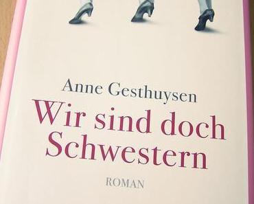 [Rezension] Wir sind doch Schwestern (Anne Gesthuysen)