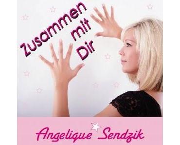Angelique Sendzik - Zusammen Mit Dir