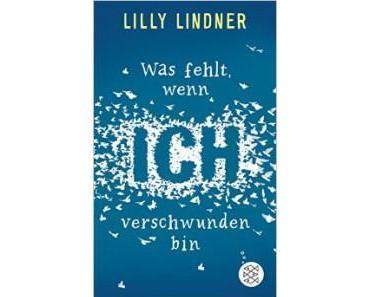 [Rezension+Aktion] Was fehlt, wenn ich verschwunden bin von Lilly Lindner