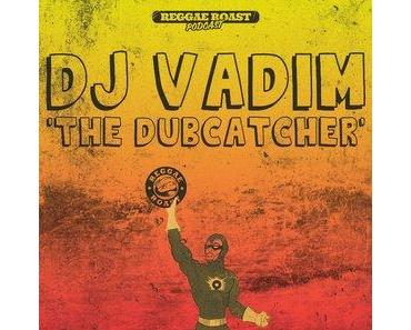 Reggae Roast Podcast Volume 13: DJ Vadim – The Dubcatcher! (free download)