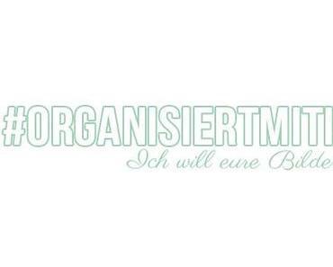 #organisiertmitizzie – Ich möchte eure Bilder sehen!