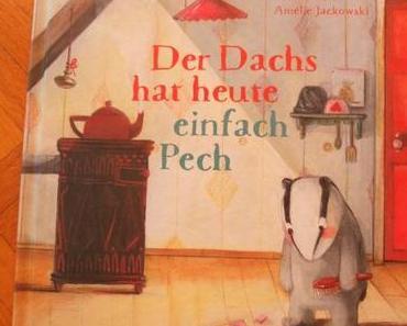 [Kinderbuchvorstellung]: Der Dachs hat heute einfach Pech – Moritz Petz, Amélie Jackowski