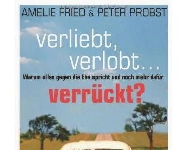 Buchrezension: verliebt, verlobt...verrückt? von Amelie Fried und Peter Probst