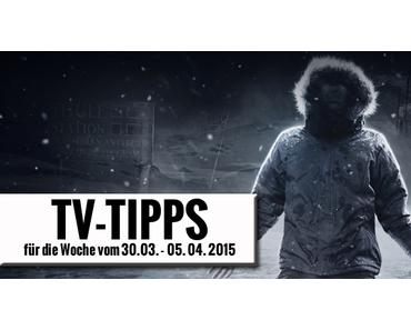 Fernsehtipps der Woche 30.03.2015 - 05.04.2015