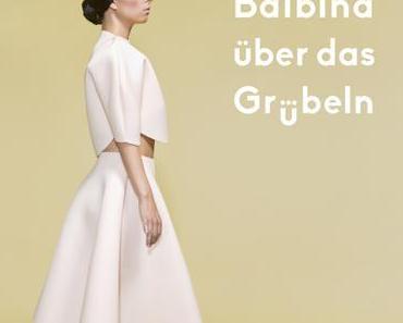 Happy Releaseday: heute erscheint Balbina's Album 'Über das Grübeln' (Album Prelistening +  Tourdaten)