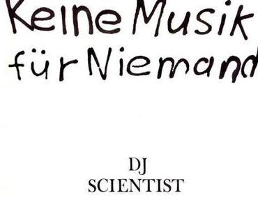 DJ Scientist – Keine Musik für Niemand