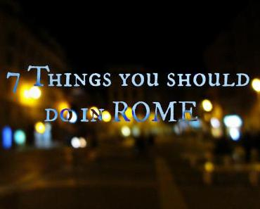 7 Things You Should Do In Rome